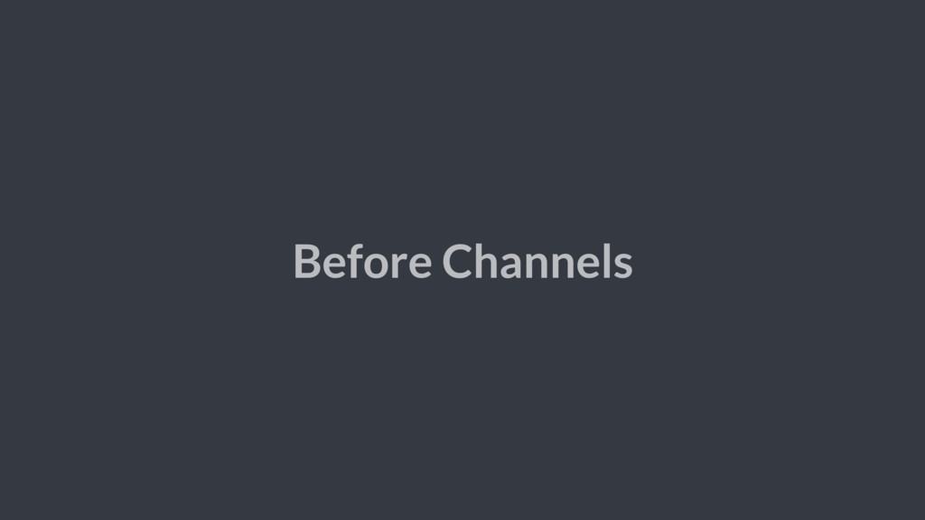 Before Channels