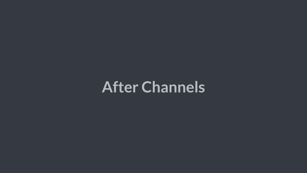 After Channels