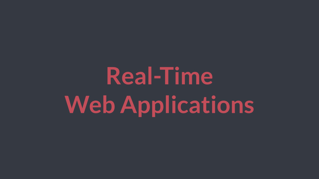 Real-Time Web Applications