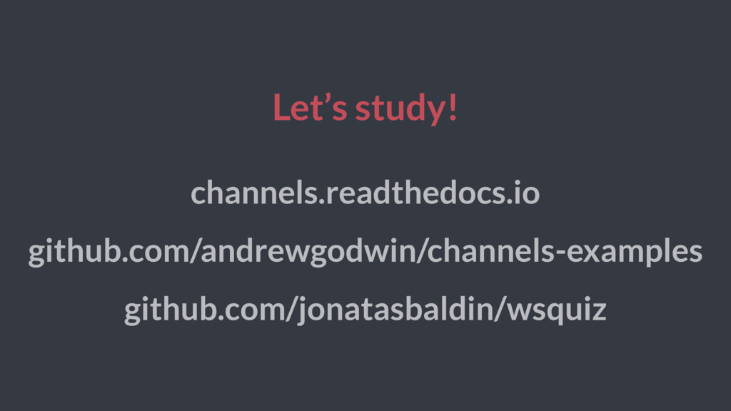 Let's study! channels.readthedocs.io github.com...