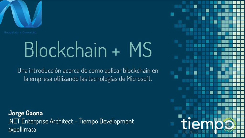 Blockchain + MS Una introducción acerca de como...