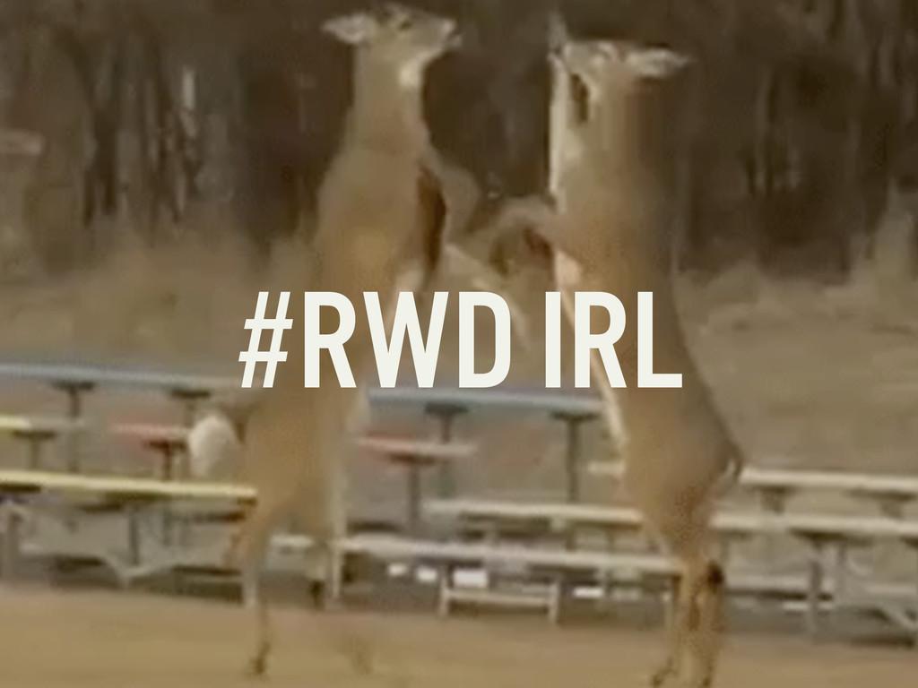 #RWD IRL