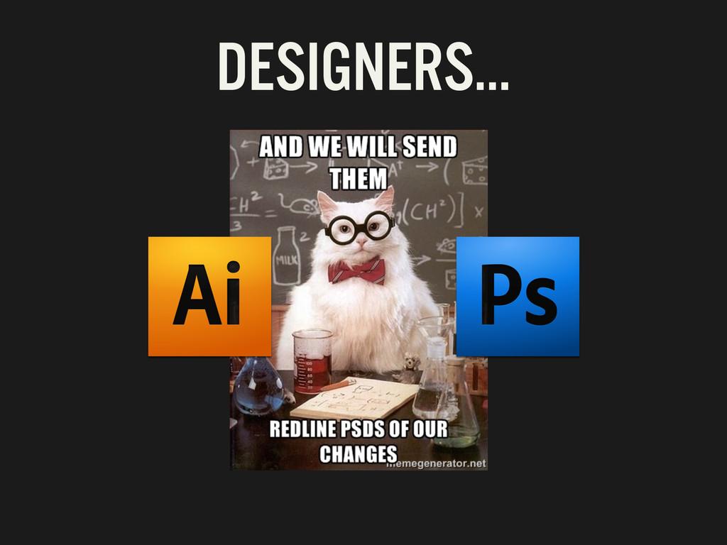 DESIGNERS…