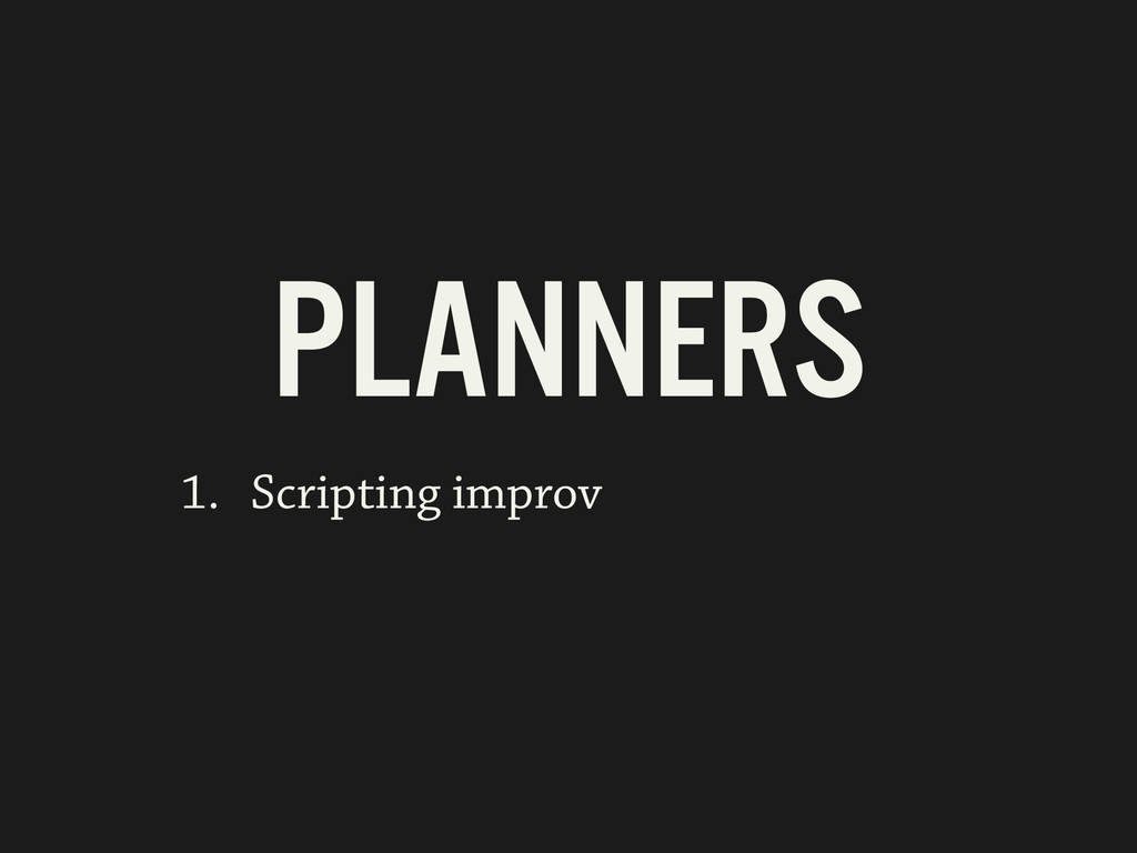 PLANNERS 1. Scripting improv