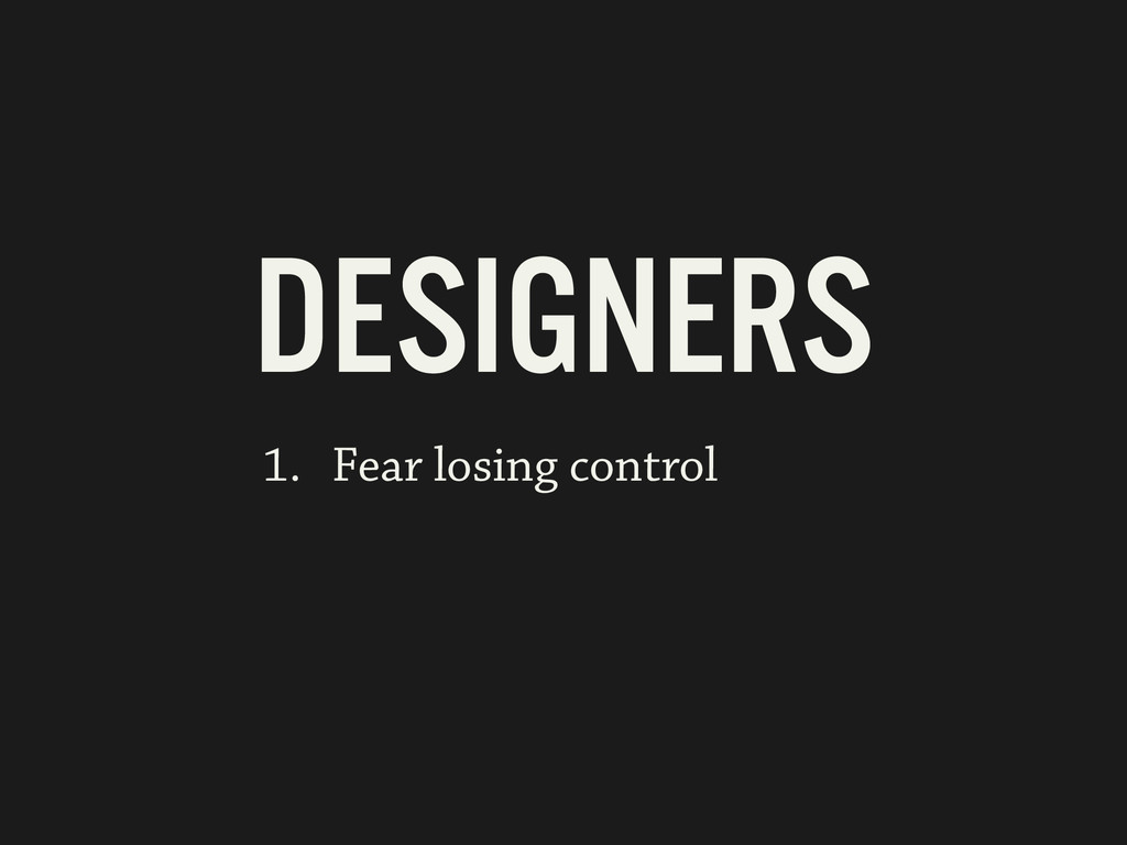 DESIGNERS 1. Fear losing control