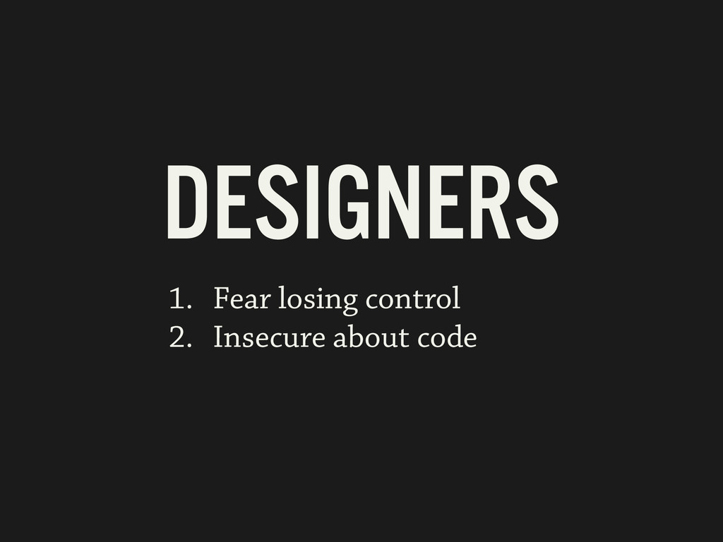 DESIGNERS 1. Fear losing control 2. Insecure ab...