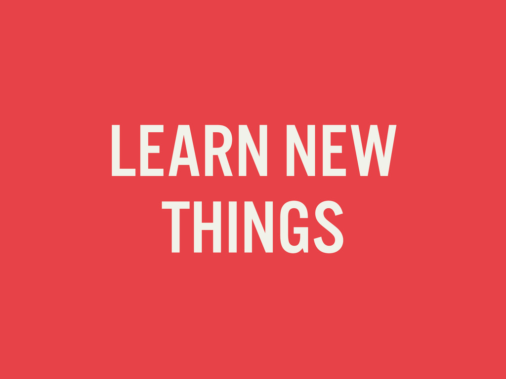 LEARN NEW THINGS