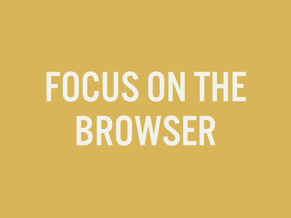 FOCUS ON THE BROWSER