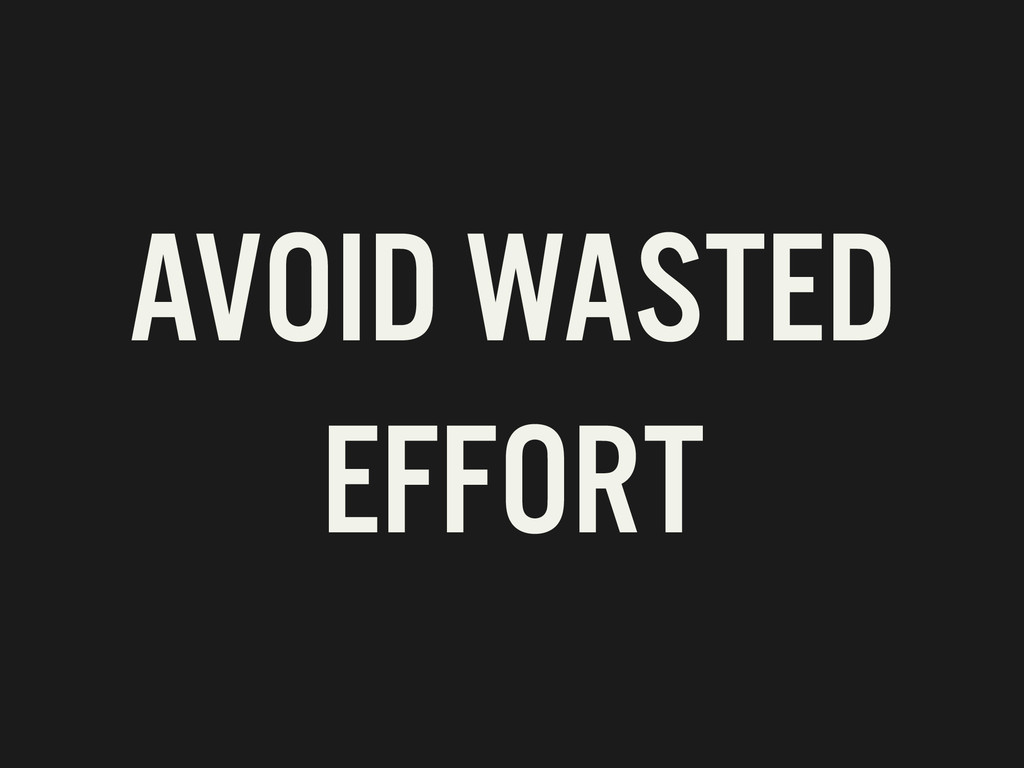 AVOID WASTED EFFORT