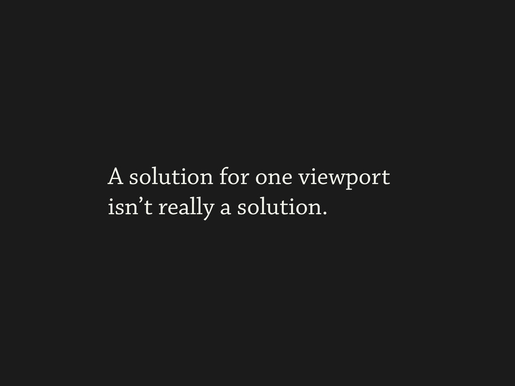 A solution for one viewport isn't really a solu...