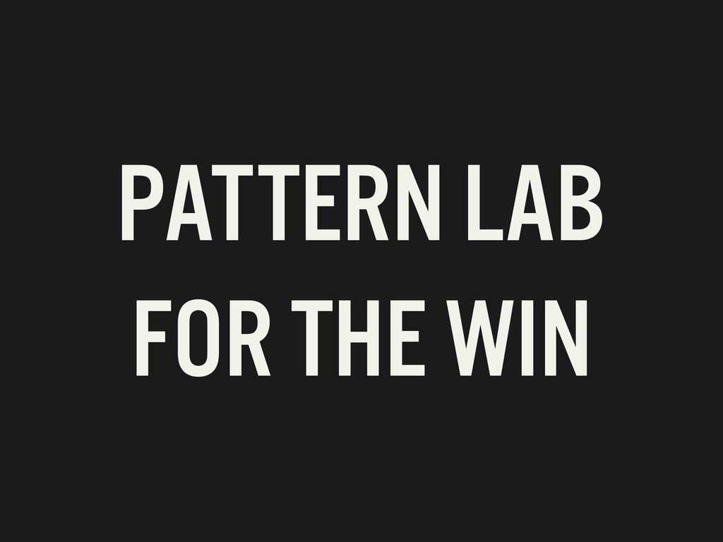 PATTERN LAB FOR THE WIN
