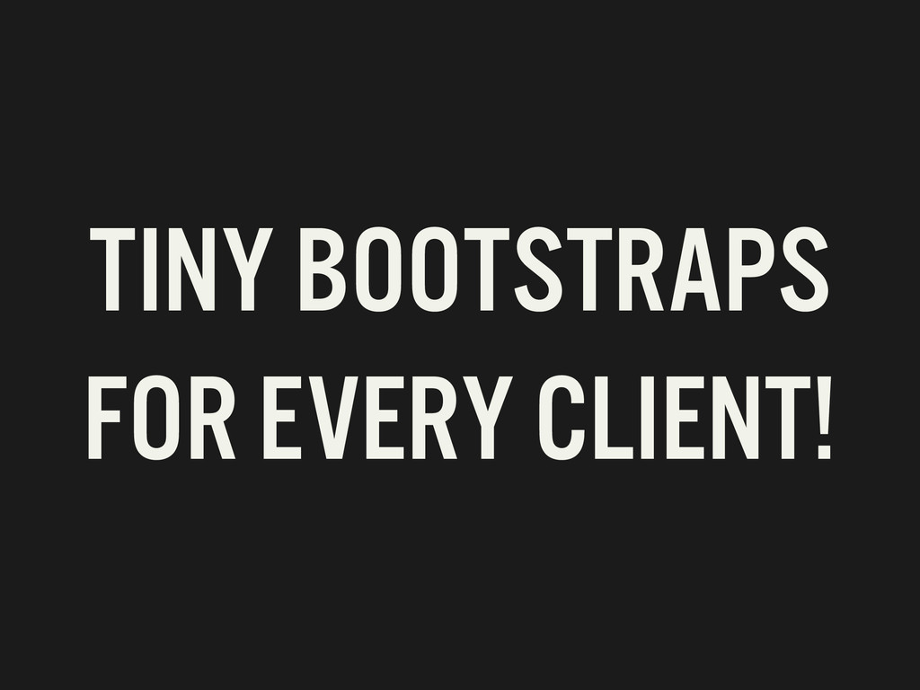 TINY BOOTSTRAPS FOR EVERY CLIENT!