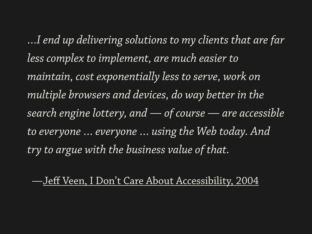 ! —Jeff Veen, I Don't Care About Accessibility,...