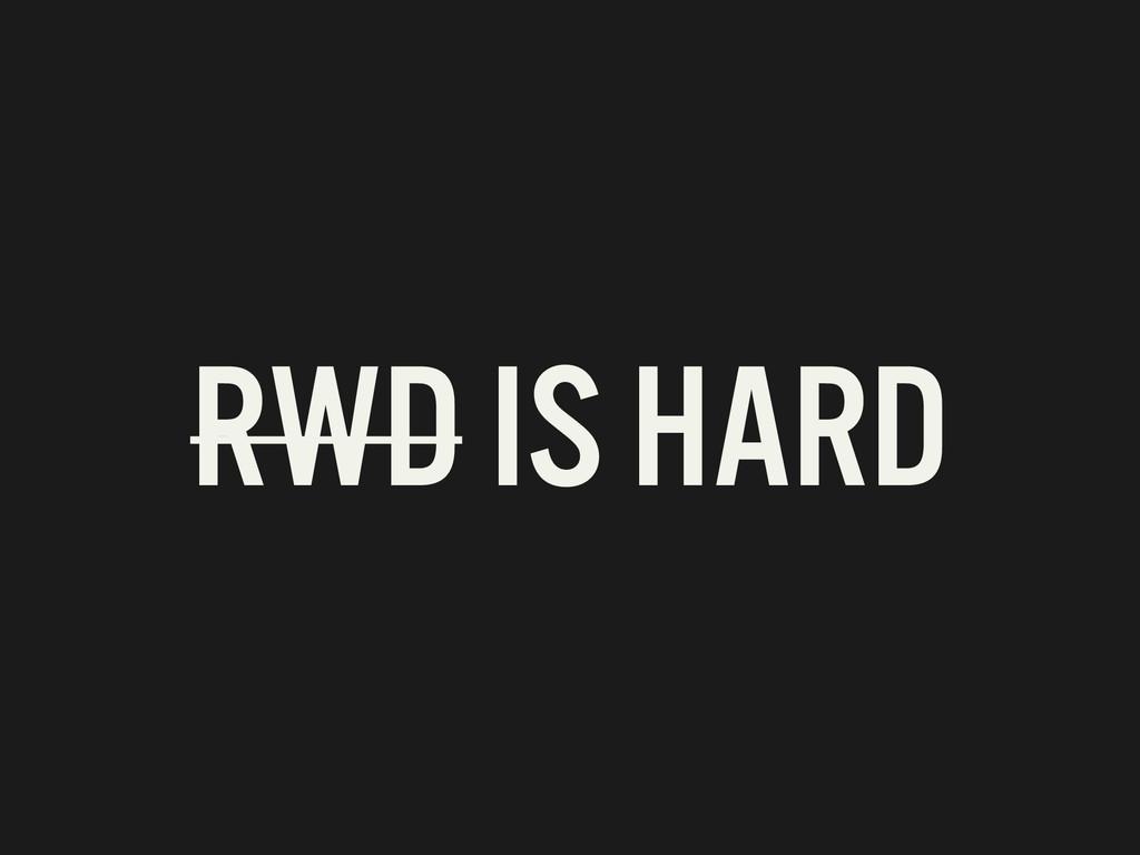 RWD IS HARD