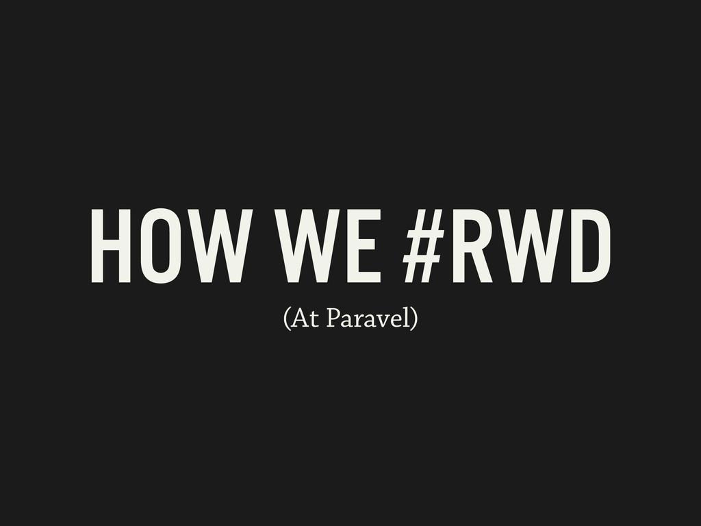HOW WE #RWD (At Paravel)