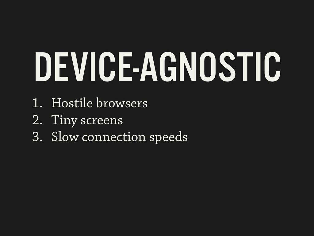 1. Hostile browsers 2. Tiny screens 3. Slow con...