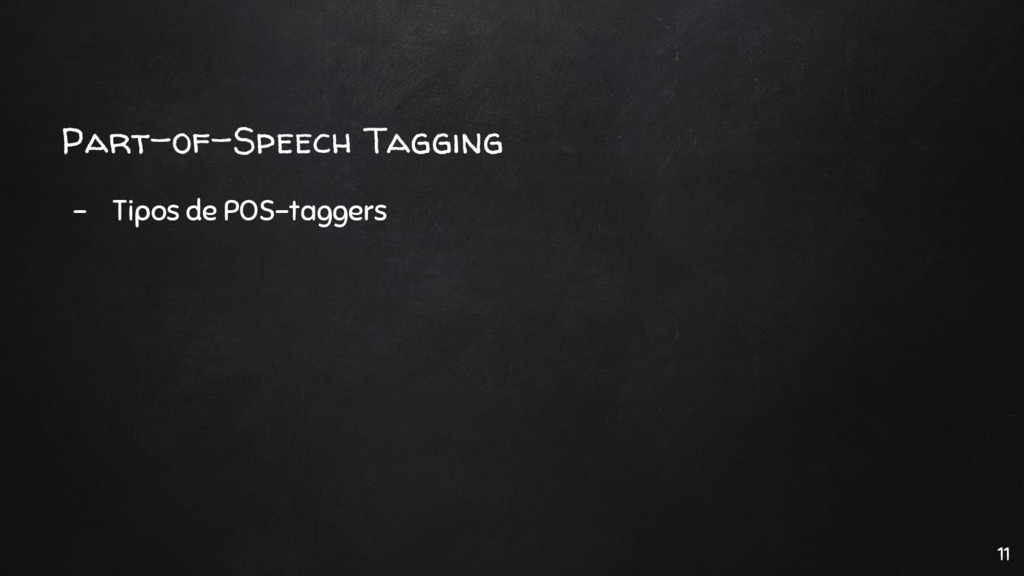 Part-of-Speech Tagging - Tipos de POS-taggers 11
