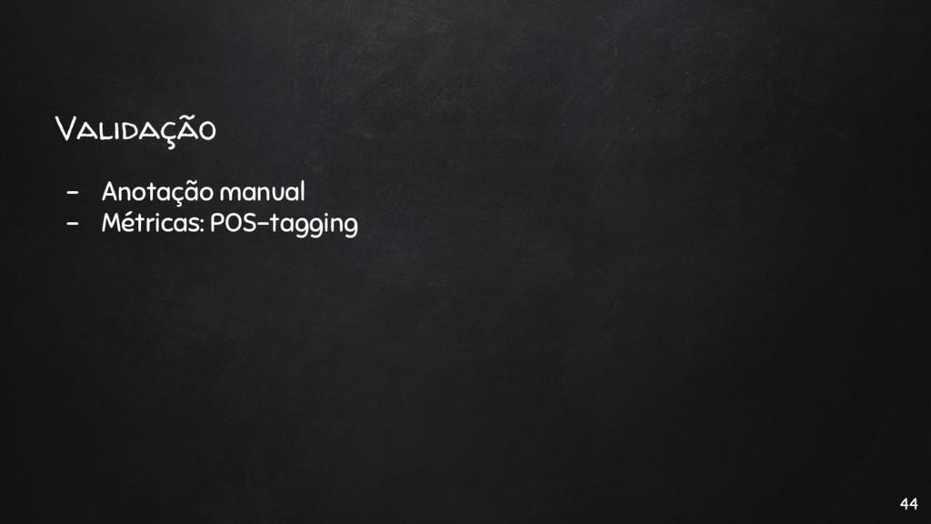 Validação - Anotação manual - Métricas: POS-tag...