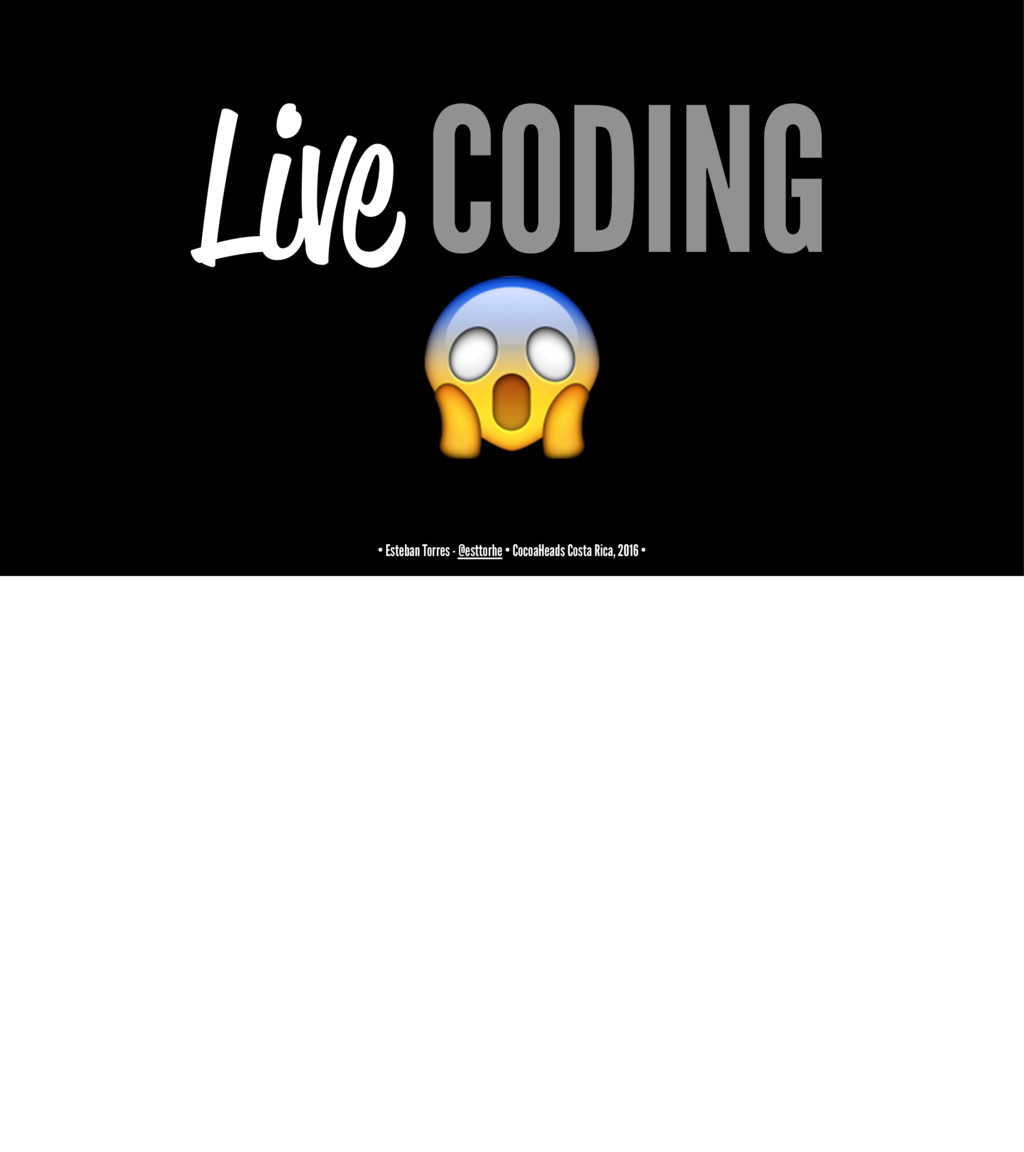 Live CODING ! • Esteban Torres - @esttorhe • Co...