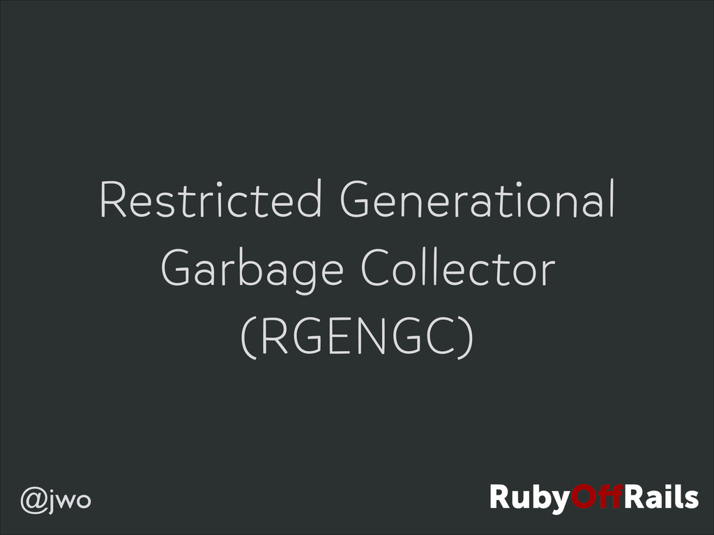 @jwo Restricted Generational Garbage Collector ...