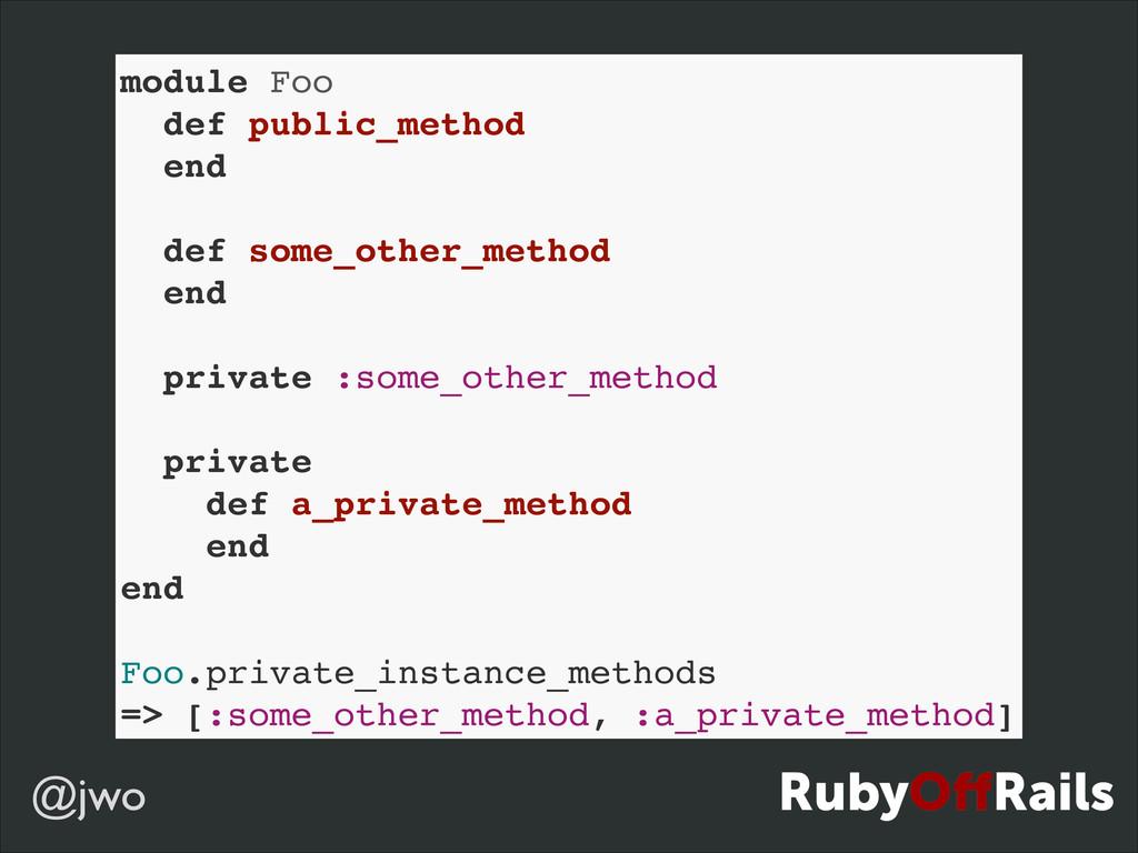 @jwo module Foo! def public_method! end! ! def ...