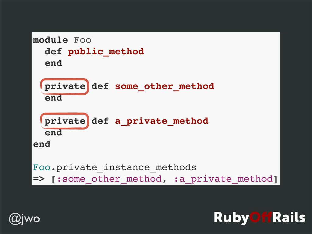 @jwo module Foo! def public_method! end! ! priv...