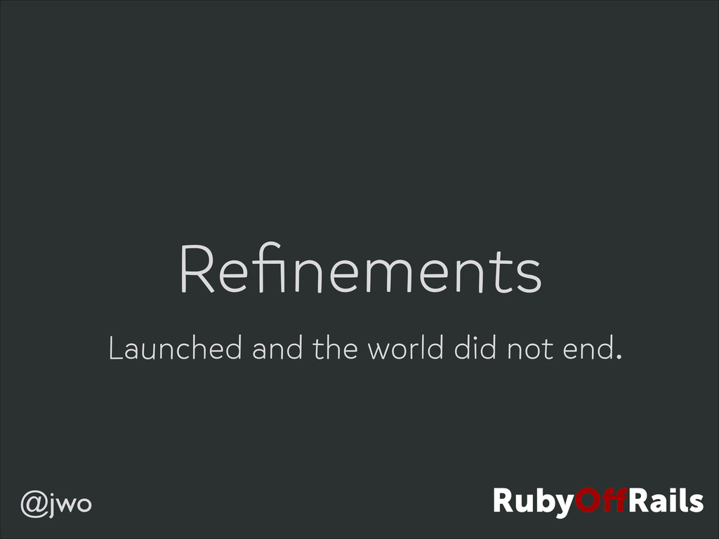 @jwo Refinements Launched and the world did not ...