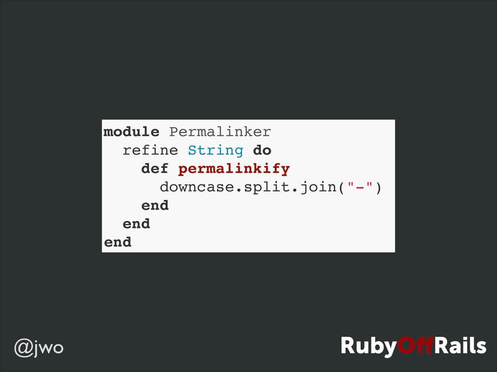 @jwo module Permalinker! refine String do! def ...