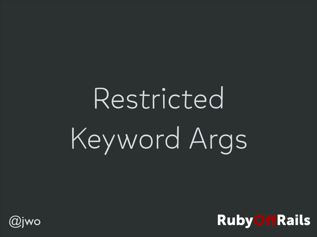 @jwo Restricted Keyword Args