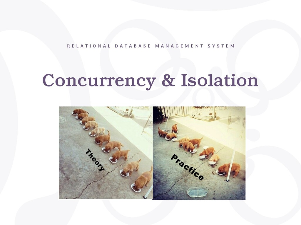 Concurrency & Isolation R E L A T I O N A L D A...