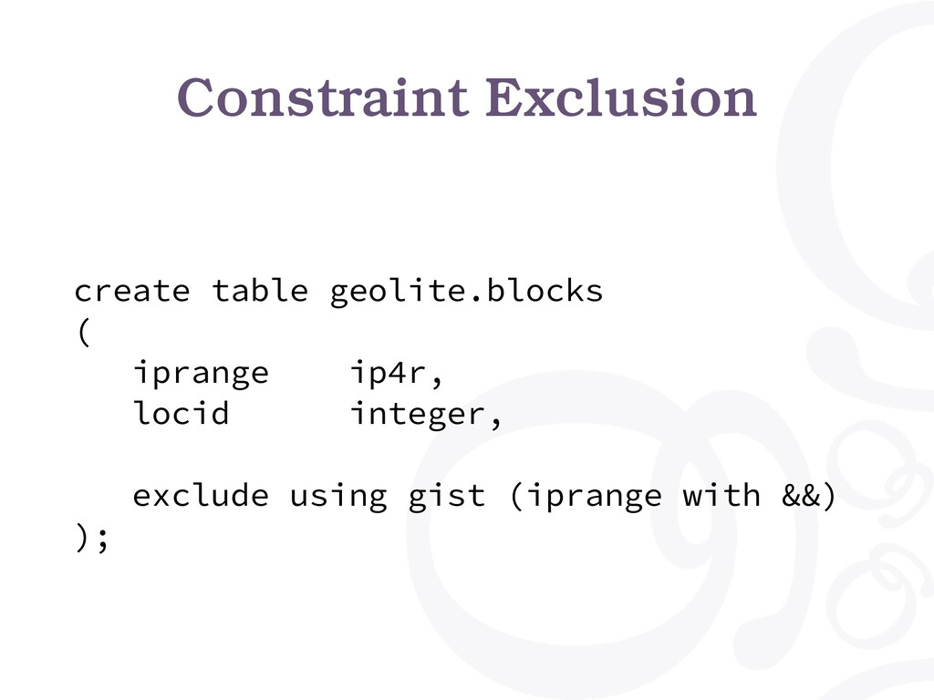 Constraint Exclusion create table geolite.block...