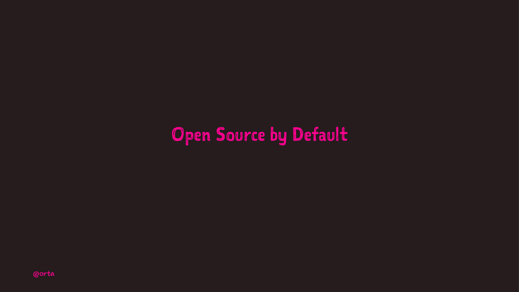 Open Source by Default @orta