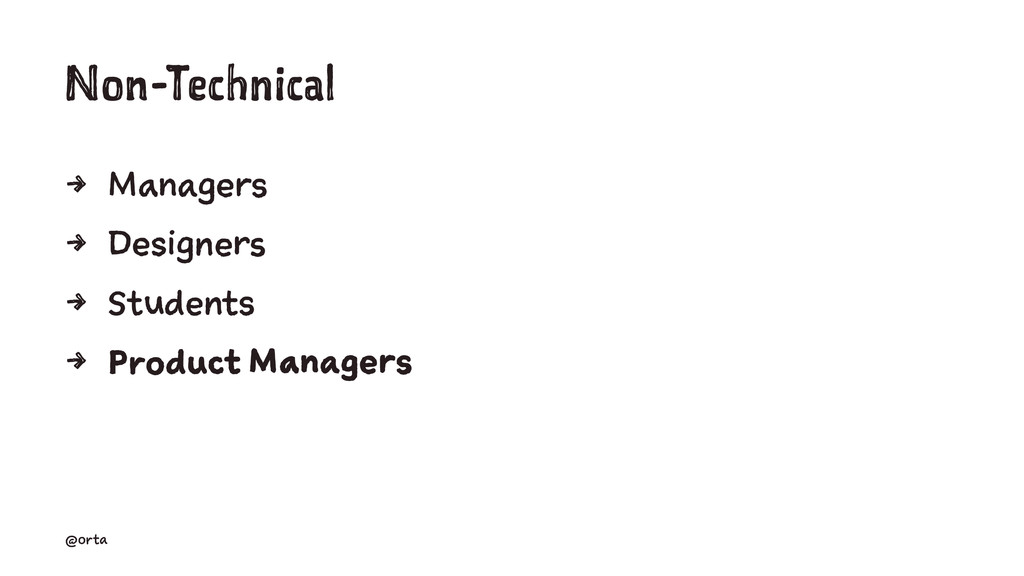 Non-Technical 4 Managers 4 Designers 4 Students...