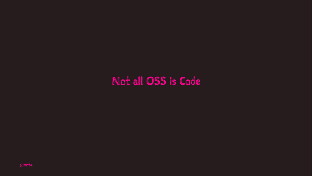 Not all OSS is Code @orta