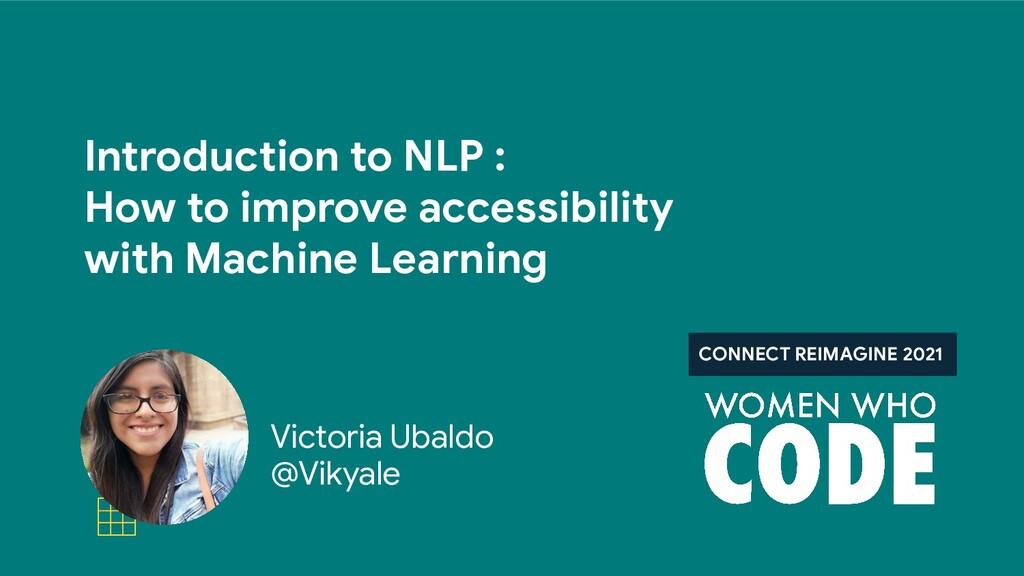 Victoria Ubaldo @Vikyale Introduction to NLP : ...