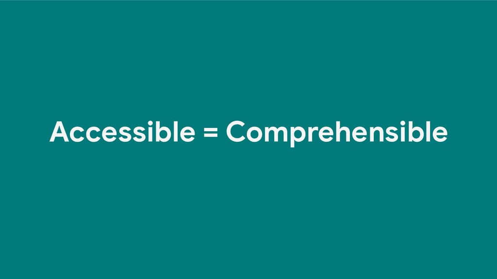 Accessible = Comprehensible
