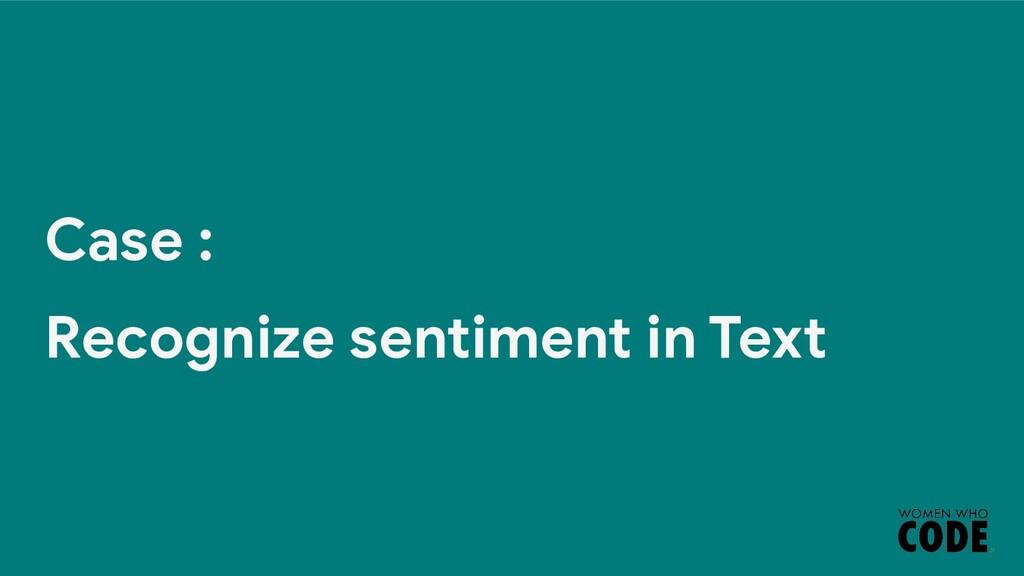 Case : Recognize sentiment in Text