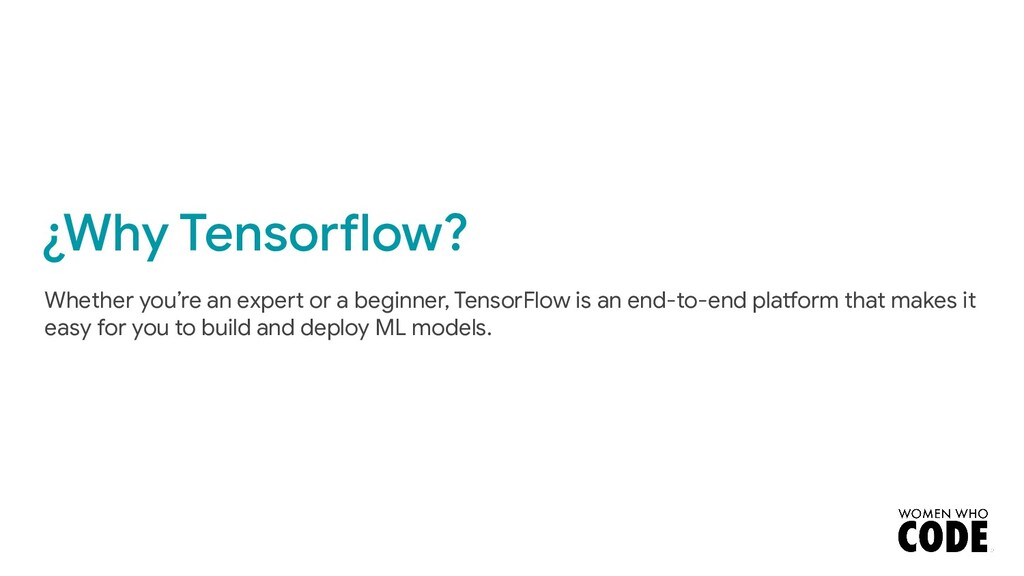 ¿Why Tensorflow? Whether you're an expert or a ...