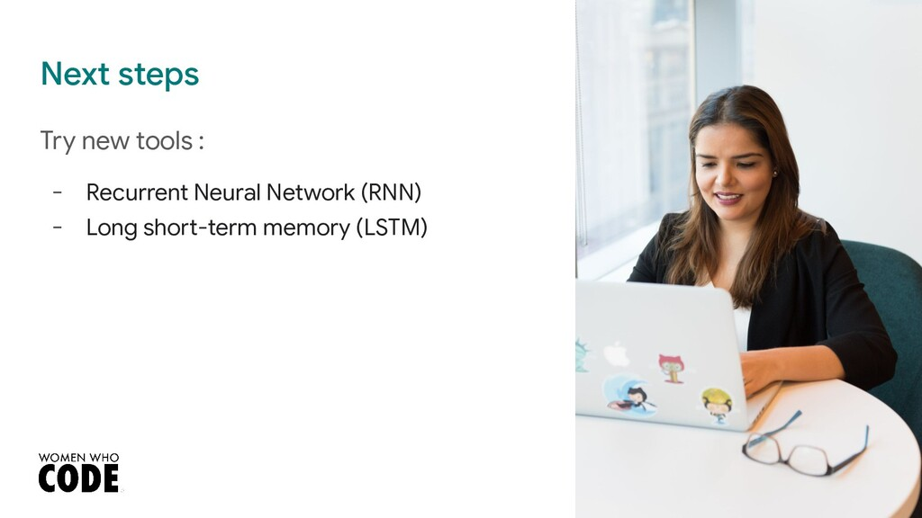 Next steps Try new tools : - Recurrent Neural N...