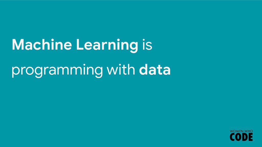 Machine Learning is programming with data