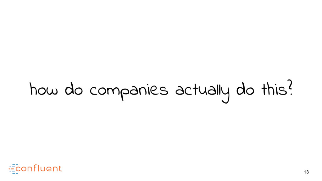 13 how do companies actually do this?