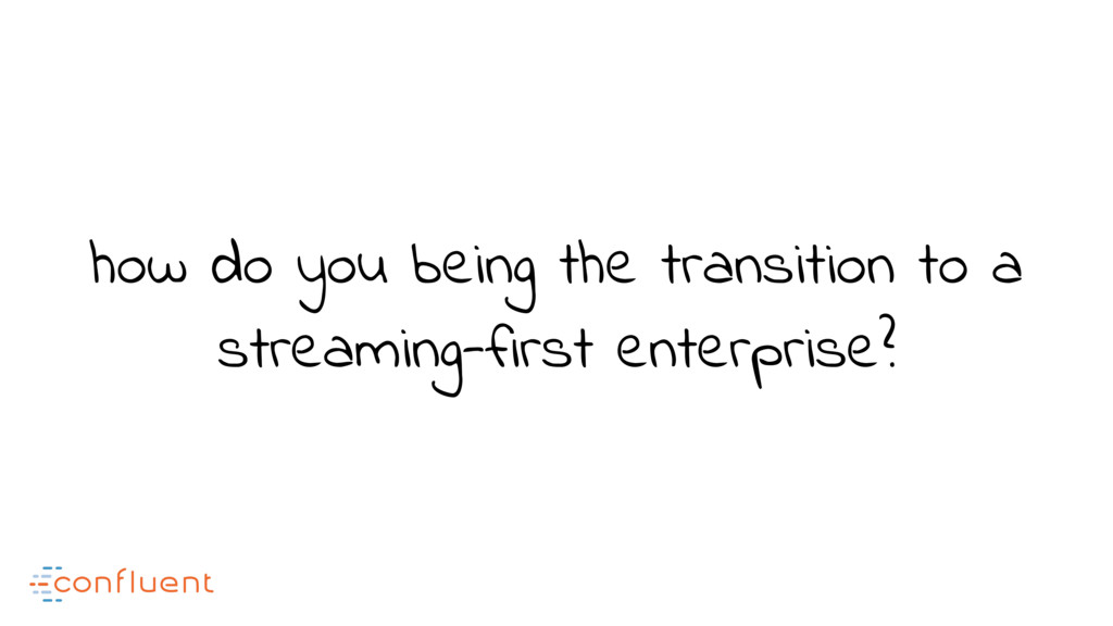 how do you being the transition to a streaming-...