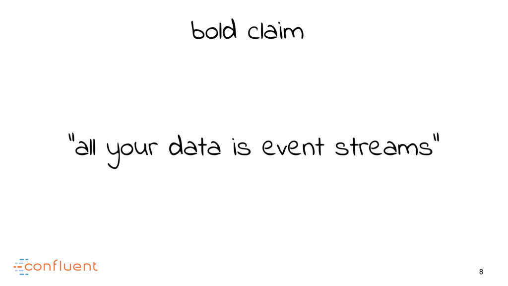 "8 ""all your data is event streams"" bold claim"