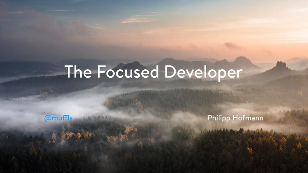 The Focused Developer @muffls Philipp Hofmann