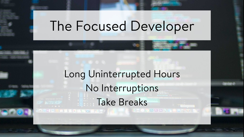 The Focused Developer Long Uninterrupted Hours ...