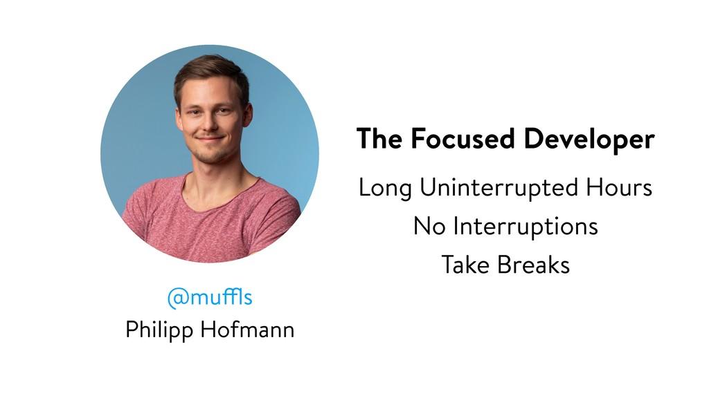 @muffls Philipp Hofmann The Focused Developer L...