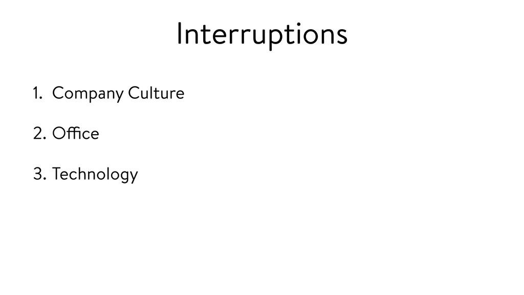 Interruptions 1. Company Culture 2. Office 3. T...