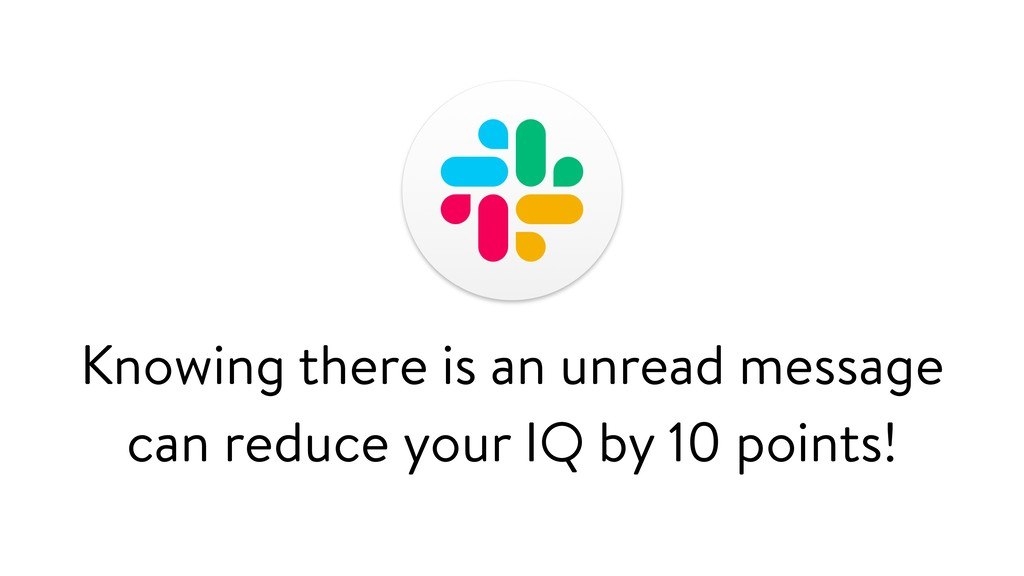 Knowing there is an unread message can reduce y...