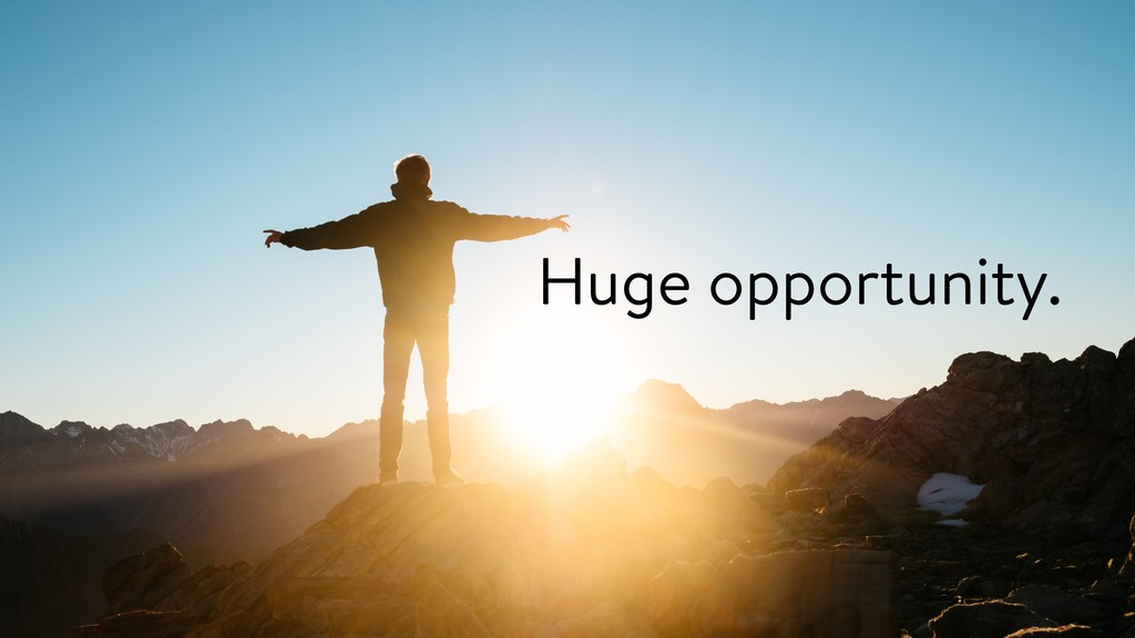 Huge opportunity.