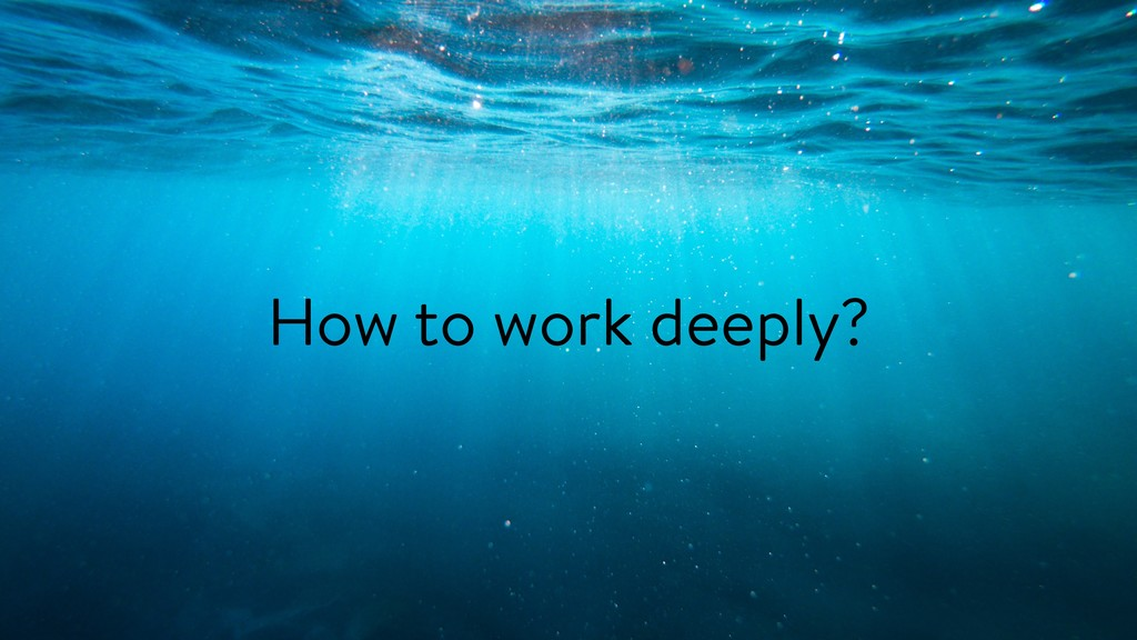 How to work deeply?